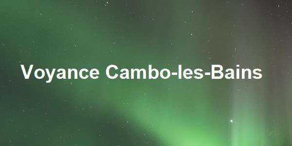 Voyance Cambo-les-Bains