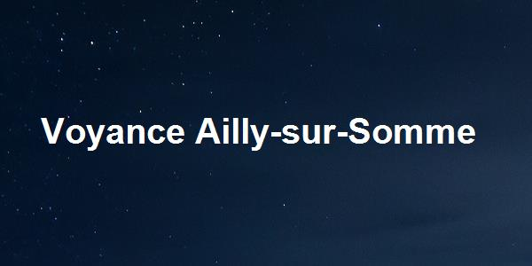 Voyance Ailly-sur-Somme